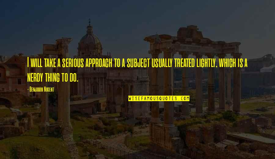 Geek Quotes By Benjamin Nugent: I will take a serious approach to a