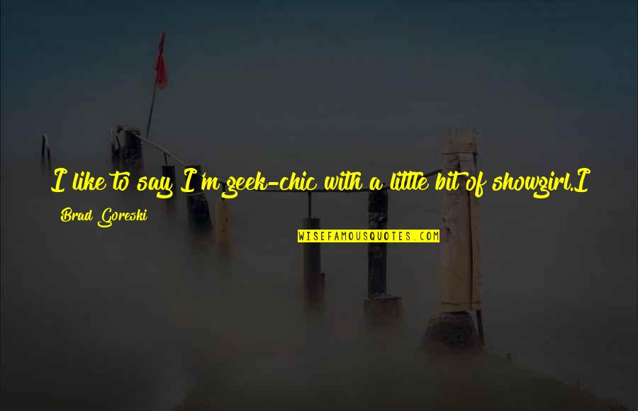 Geek Quotes By Brad Goreski: I like to say I'm geek-chic with a