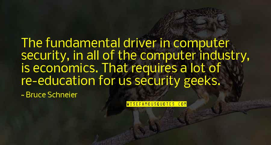 Geek Quotes By Bruce Schneier: The fundamental driver in computer security, in all