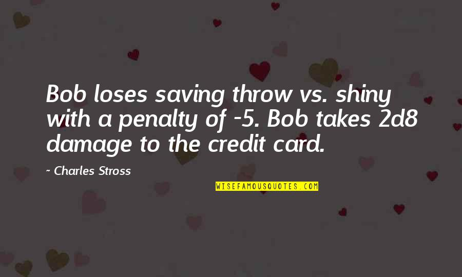 Geek Quotes By Charles Stross: Bob loses saving throw vs. shiny with a