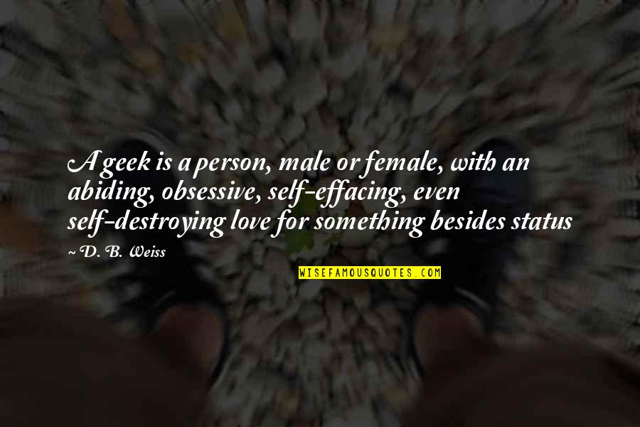 Geek Quotes By D. B. Weiss: A geek is a person, male or female,