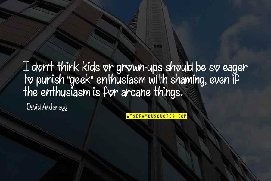 Geek Quotes By David Anderegg: I don't think kids or grown-ups should be