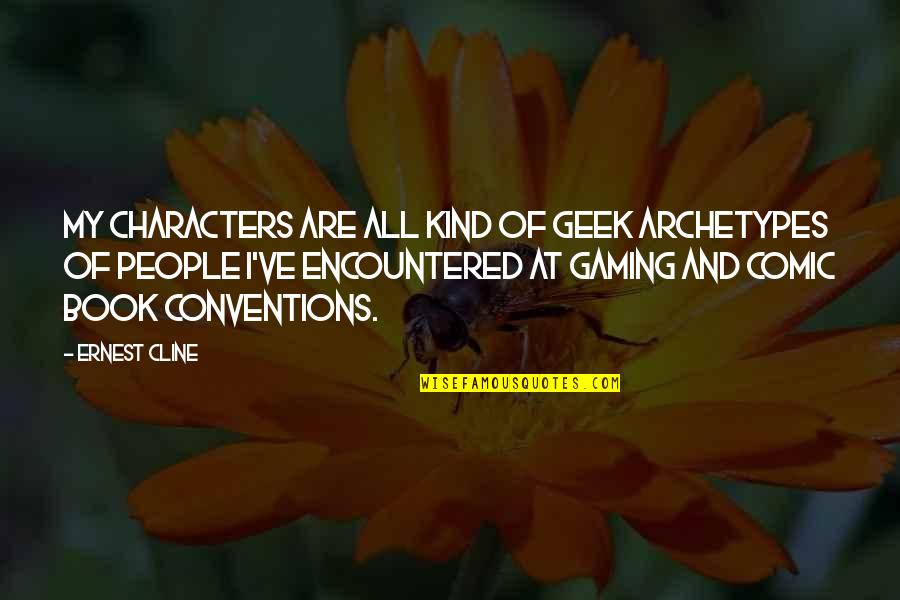 Geek Quotes By Ernest Cline: My characters are all kind of geek archetypes