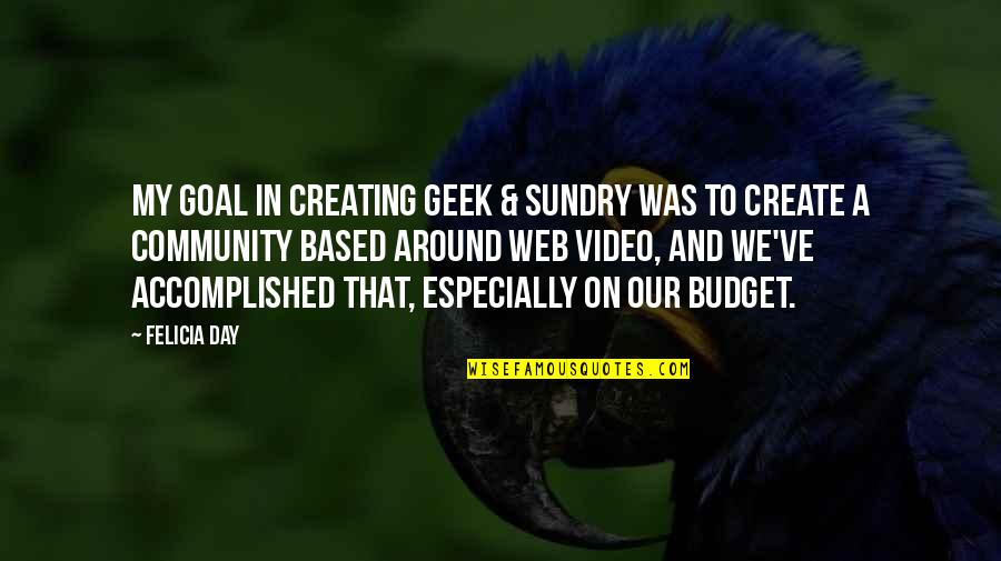 Geek Quotes By Felicia Day: My goal in creating Geek & Sundry was