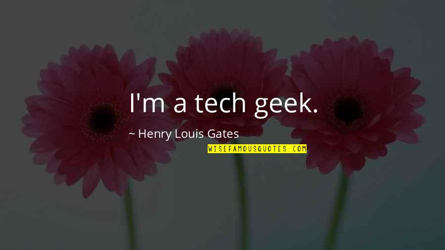 Geek Quotes By Henry Louis Gates: I'm a tech geek.