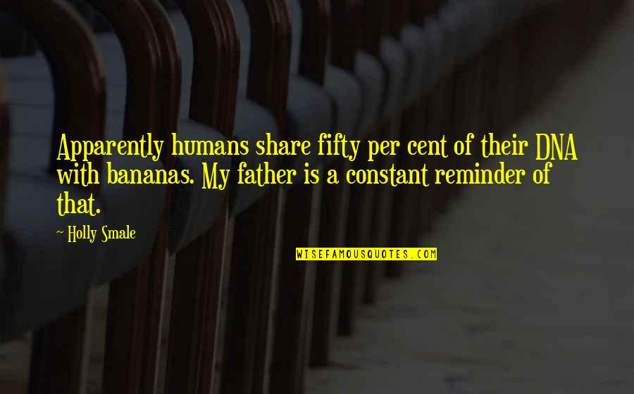 Geek Quotes By Holly Smale: Apparently humans share fifty per cent of their