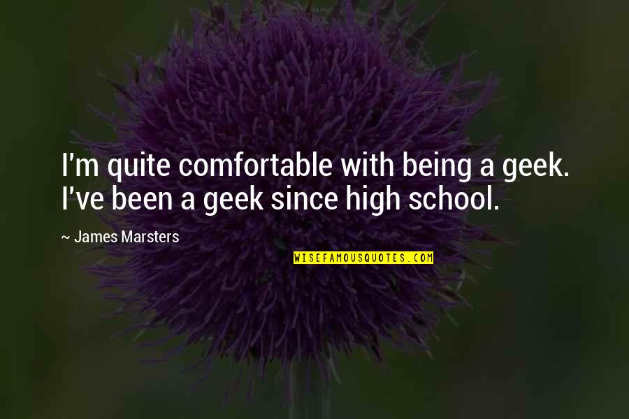 Geek Quotes By James Marsters: I'm quite comfortable with being a geek. I've