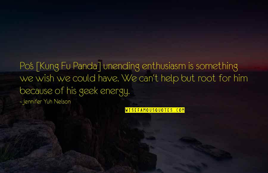 Geek Quotes By Jennifer Yuh Nelson: Po's [Kung Fu Panda] unending enthusiasm is something