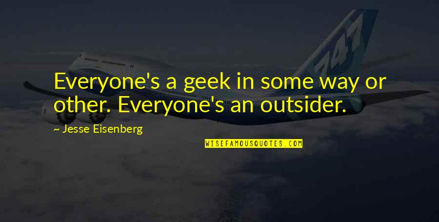 Geek Quotes By Jesse Eisenberg: Everyone's a geek in some way or other.