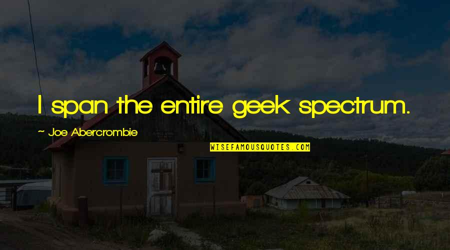 Geek Quotes By Joe Abercrombie: I span the entire geek spectrum.