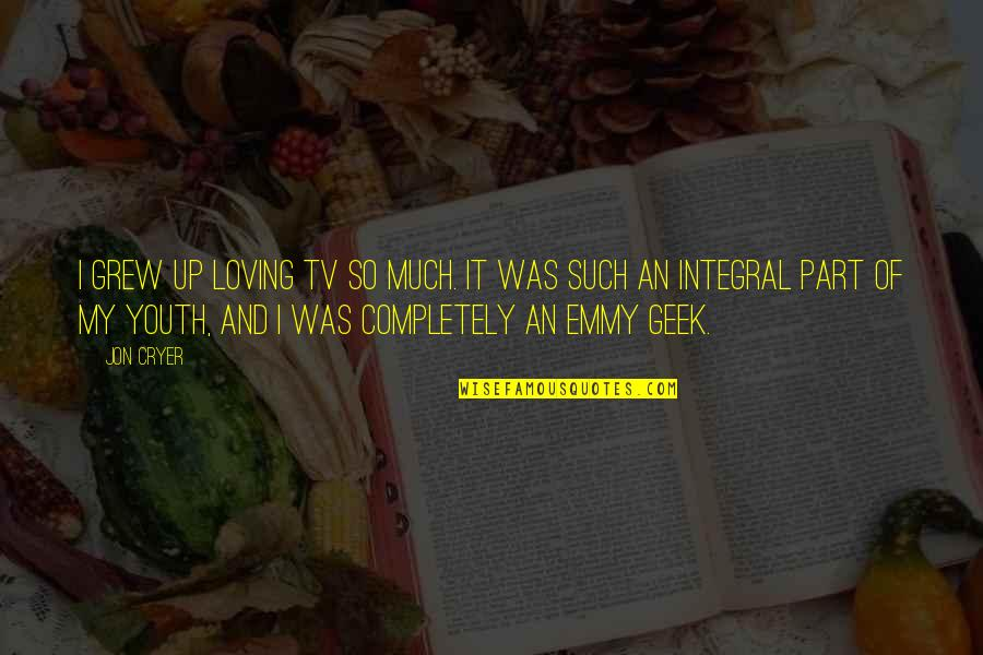 Geek Quotes By Jon Cryer: I grew up loving TV so much. It