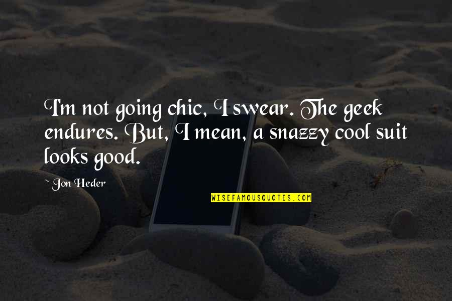 Geek Quotes By Jon Heder: I'm not going chic, I swear. The geek