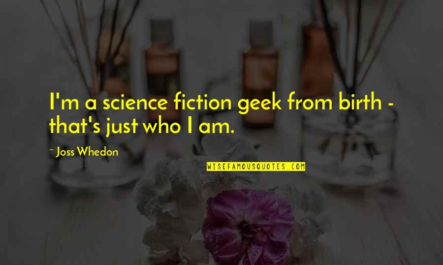 Geek Quotes By Joss Whedon: I'm a science fiction geek from birth -