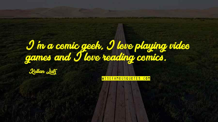 Geek Quotes By Kellan Lutz: I'm a comic geek, I love playing video