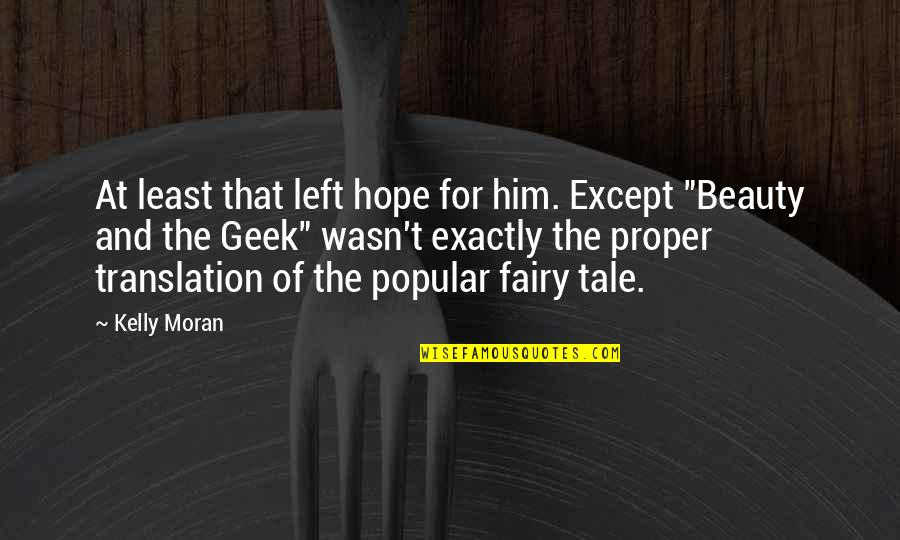 Geek Quotes By Kelly Moran: At least that left hope for him. Except