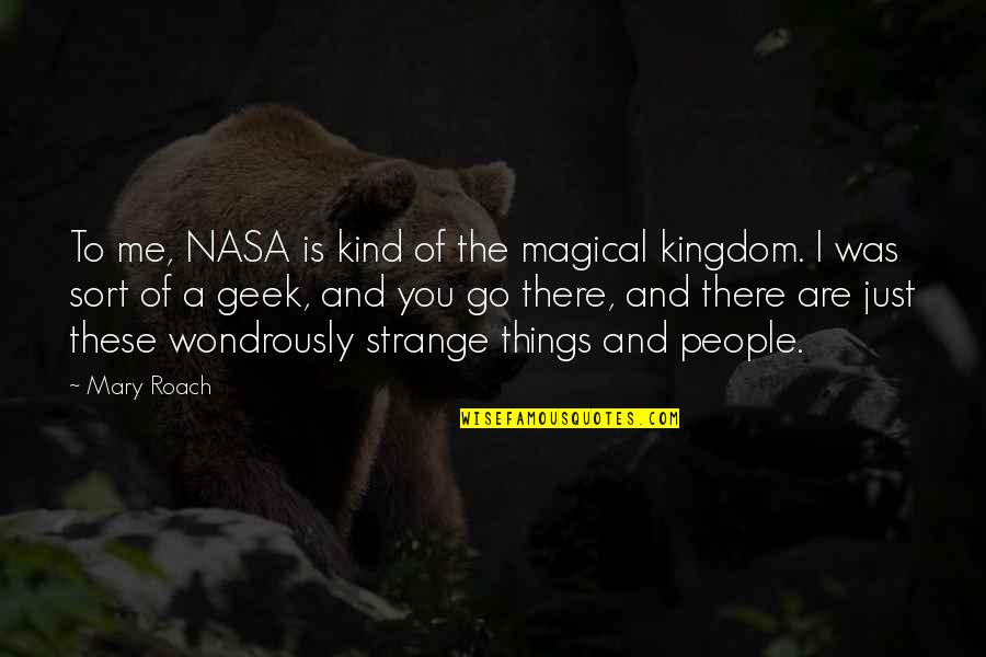 Geek Quotes By Mary Roach: To me, NASA is kind of the magical
