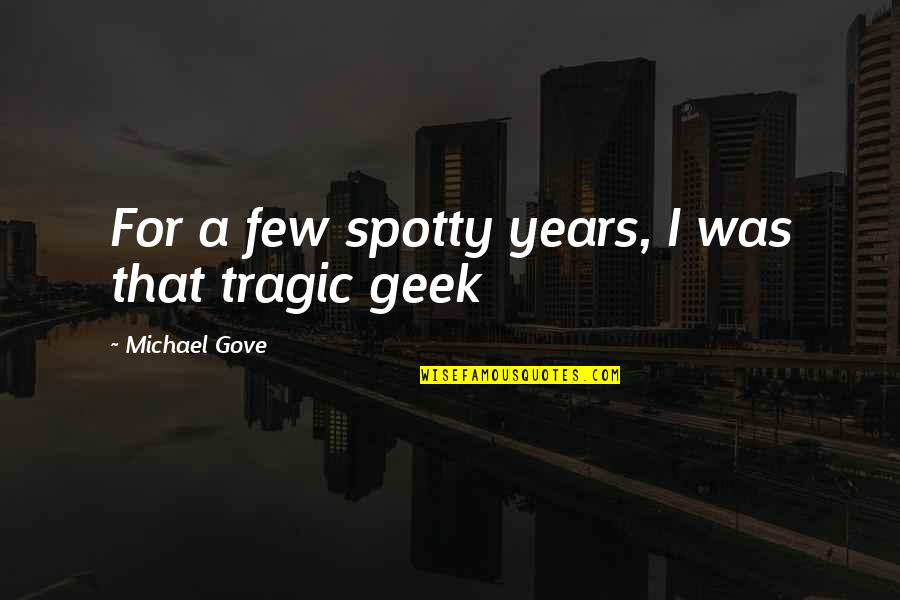 Geek Quotes By Michael Gove: For a few spotty years, I was that