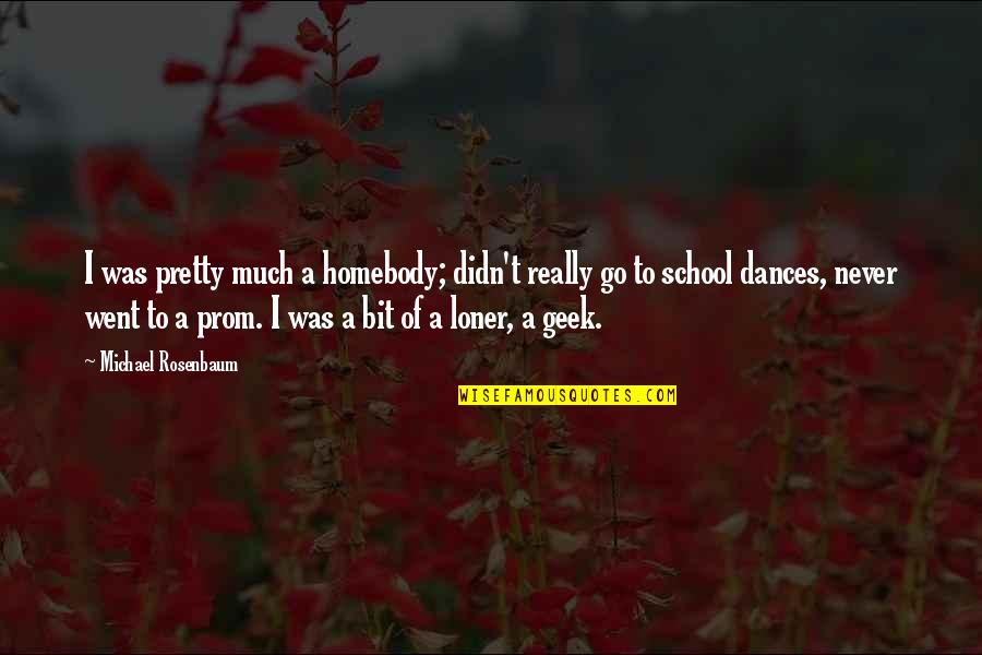 Geek Quotes By Michael Rosenbaum: I was pretty much a homebody; didn't really