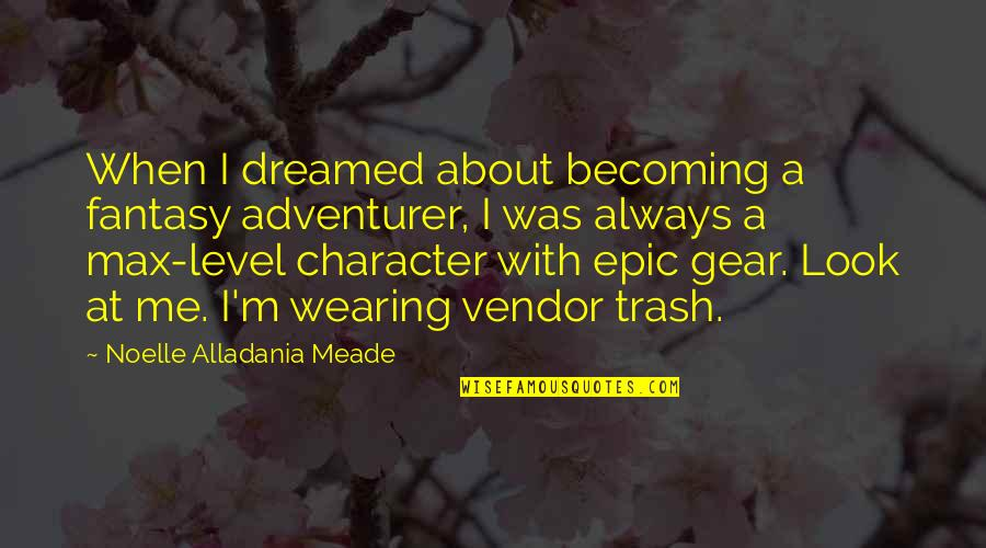 Geek Quotes By Noelle Alladania Meade: When I dreamed about becoming a fantasy adventurer,