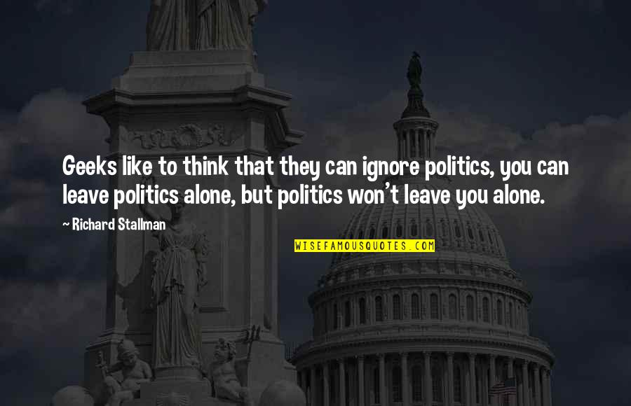 Geek Quotes By Richard Stallman: Geeks like to think that they can ignore