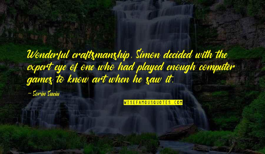 Geek Quotes By Sorin Suciu: Wonderful craftsmanship, Simon decided with the expert eye