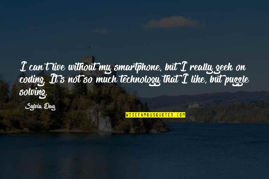 Geek Quotes By Sylvia Day: I can't live without my smartphone, but I