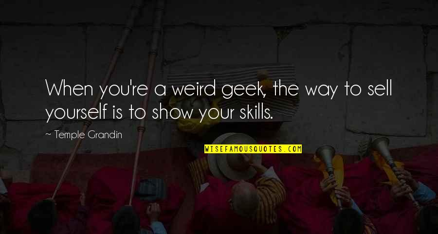 Geek Quotes By Temple Grandin: When you're a weird geek, the way to