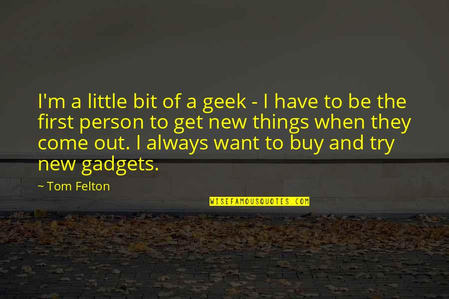 Geek Quotes By Tom Felton: I'm a little bit of a geek -