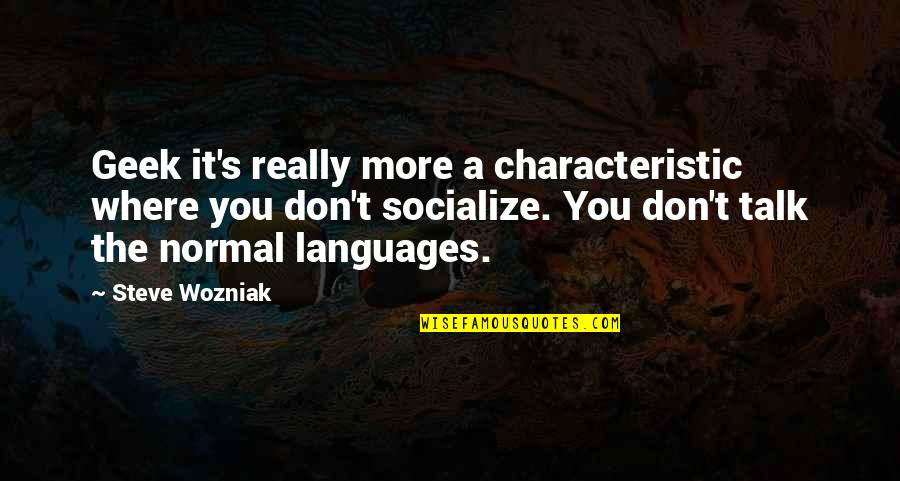 Geek Talk Quotes By Steve Wozniak: Geek it's really more a characteristic where you