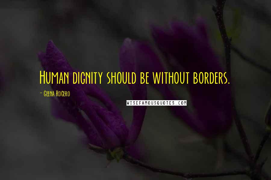 Geena Rocero quotes: Human dignity should be without borders.