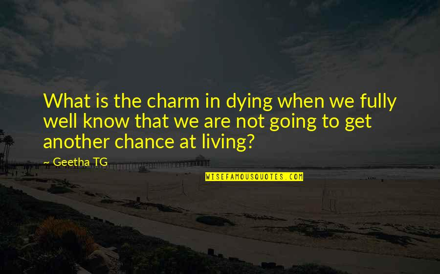 Geetha Quotes By Geetha TG: What is the charm in dying when we