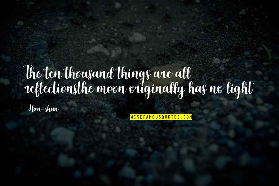 Gegenschein Quotes By Han-shan: The ten thousand things are all reflectionsthe moon