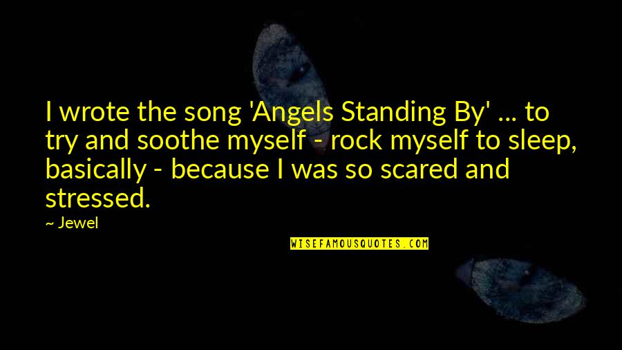 Gegenschein Quotes By Jewel: I wrote the song 'Angels Standing By' ...