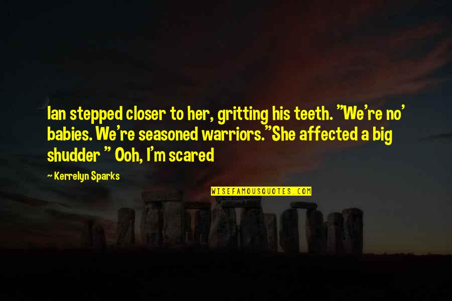 Gegenschein Quotes By Kerrelyn Sparks: Ian stepped closer to her, gritting his teeth.