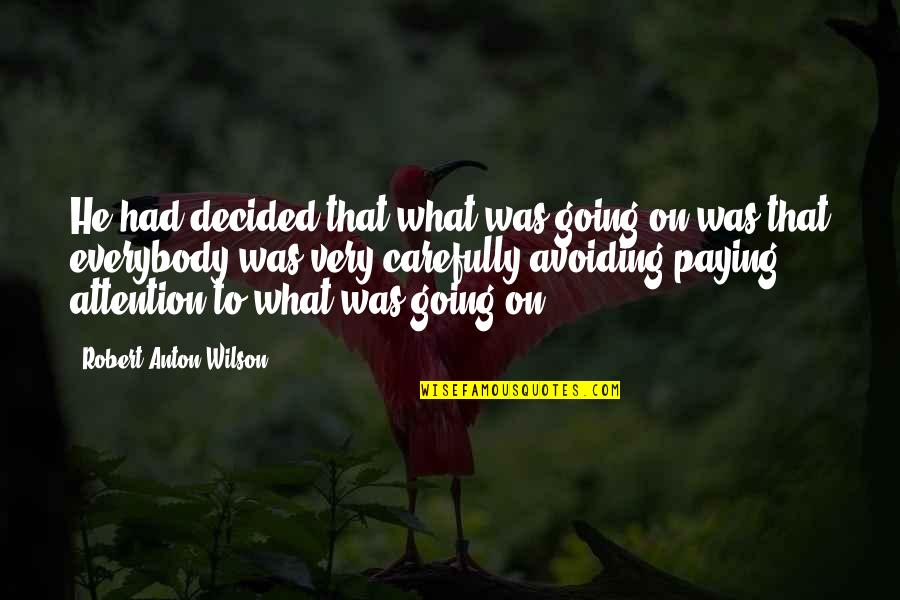 Gegenschein Quotes By Robert Anton Wilson: He had decided that what was going on
