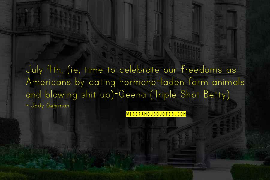 Gehrman Quotes By Jody Gehrman: July 4th, (ie, time to celebrate our freedoms