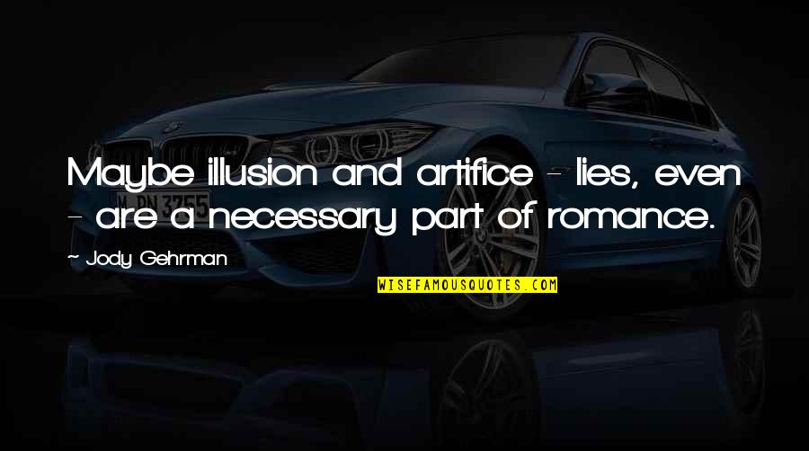 Gehrman Quotes By Jody Gehrman: Maybe illusion and artifice - lies, even -