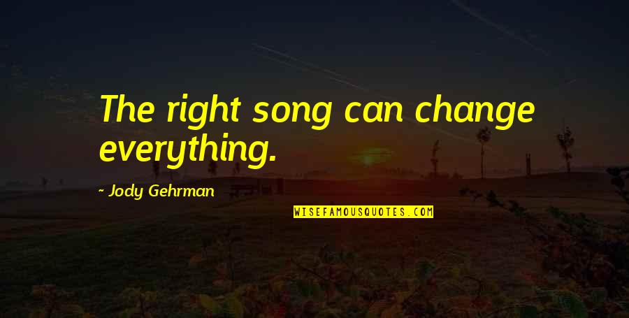 Gehrman Quotes By Jody Gehrman: The right song can change everything.