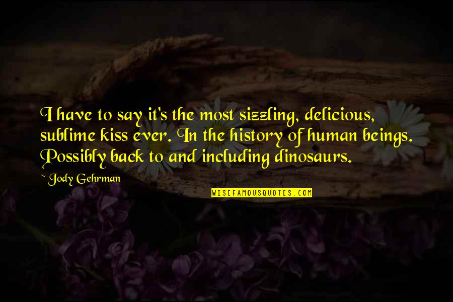 Gehrman Quotes By Jody Gehrman: I have to say it's the most sizzling,