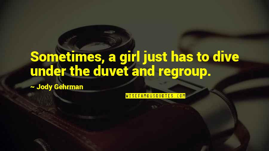 Gehrman Quotes By Jody Gehrman: Sometimes, a girl just has to dive under