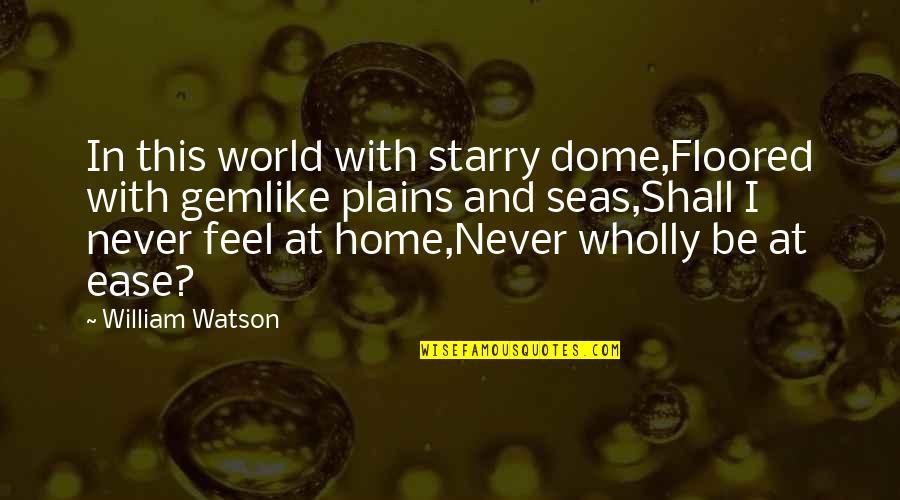 Gemlike Quotes By William Watson: In this world with starry dome,Floored with gemlike