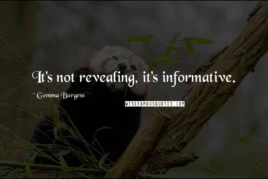 Gemma Burgess quotes: It's not revealing, it's informative.