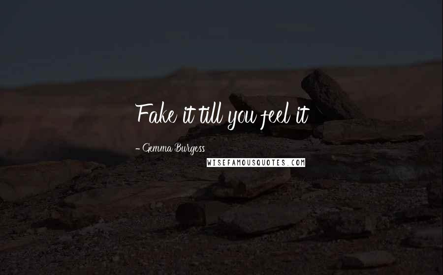 Gemma Burgess quotes: Fake it till you feel it