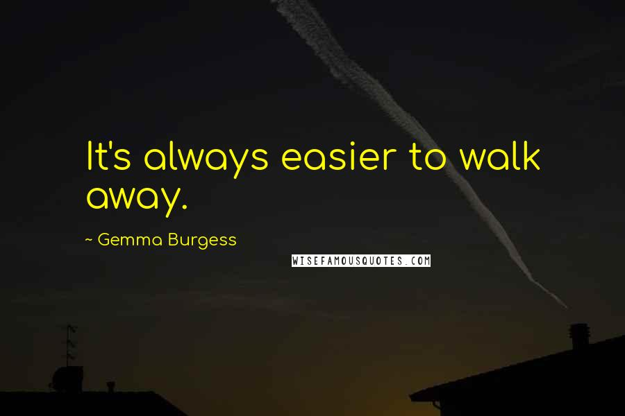 Gemma Burgess quotes: It's always easier to walk away.