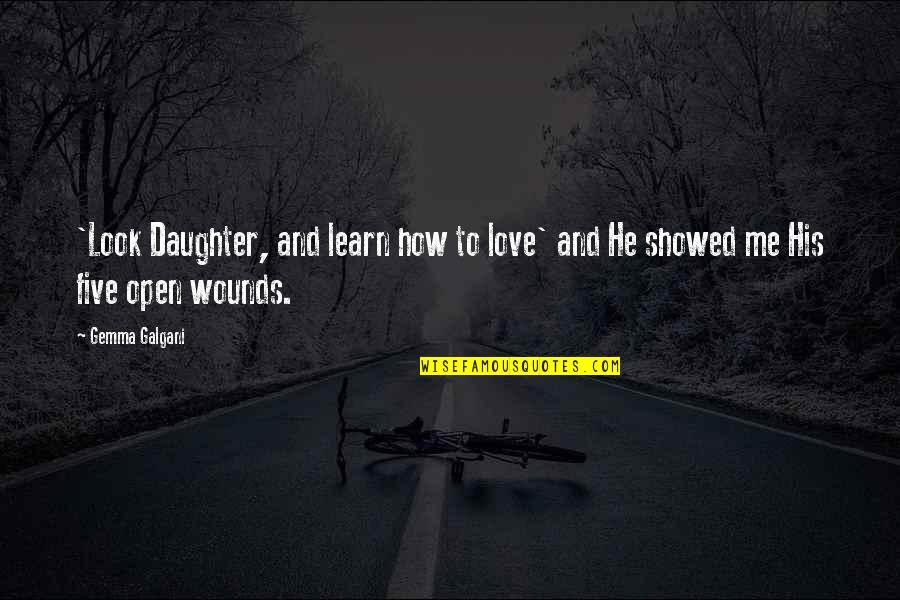 Gemma Galgani Quotes By Gemma Galgani: 'Look Daughter, and learn how to love' and