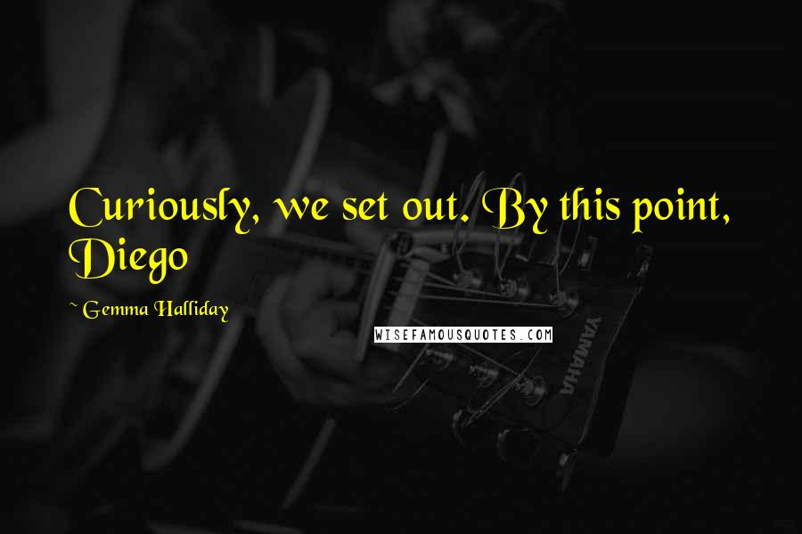 Gemma Halliday quotes: Curiously, we set out. By this point, Diego