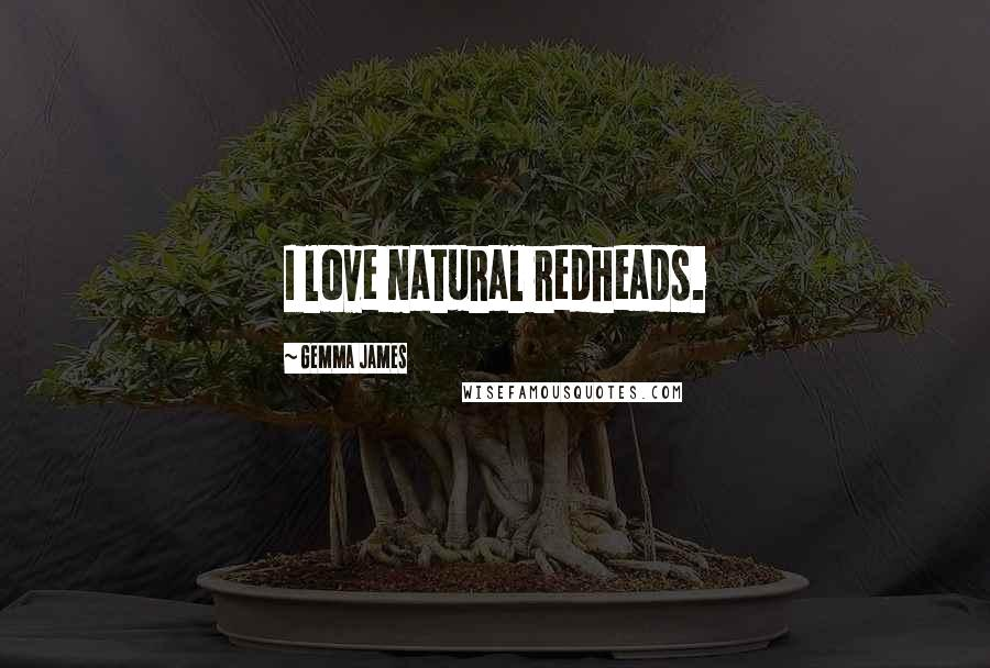 Gemma James quotes: I love natural redheads.