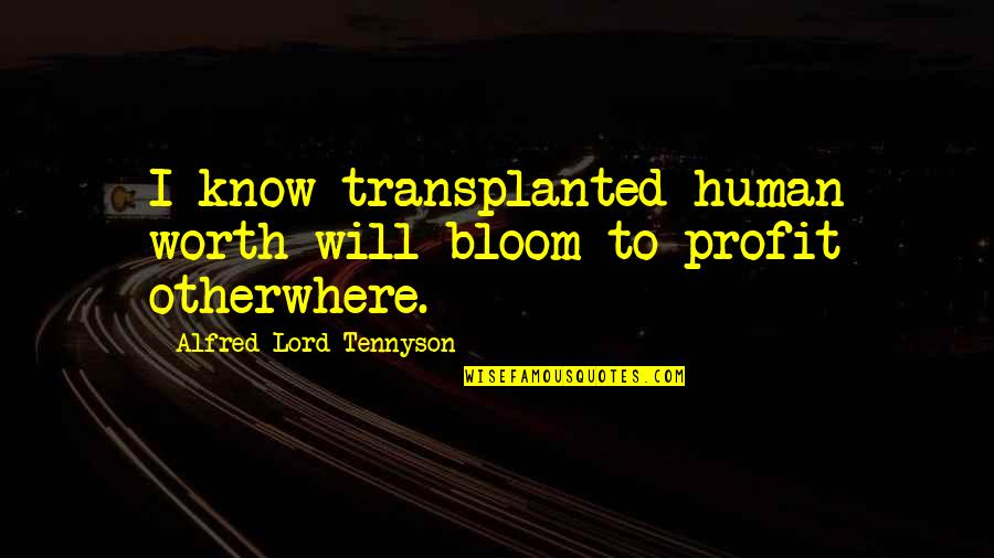 Gender Constructs Quotes By Alfred Lord Tennyson: I know transplanted human worth will bloom to