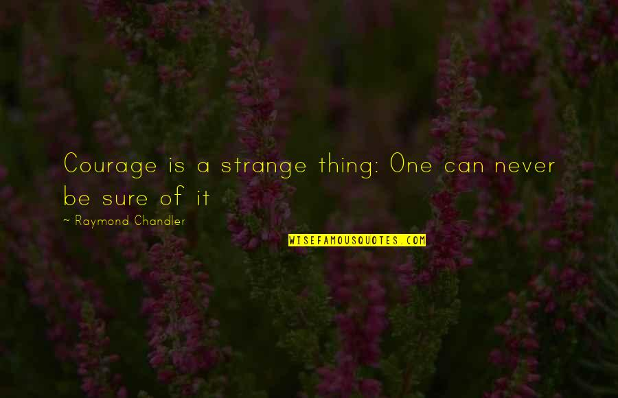 Gender Constructs Quotes By Raymond Chandler: Courage is a strange thing: One can never
