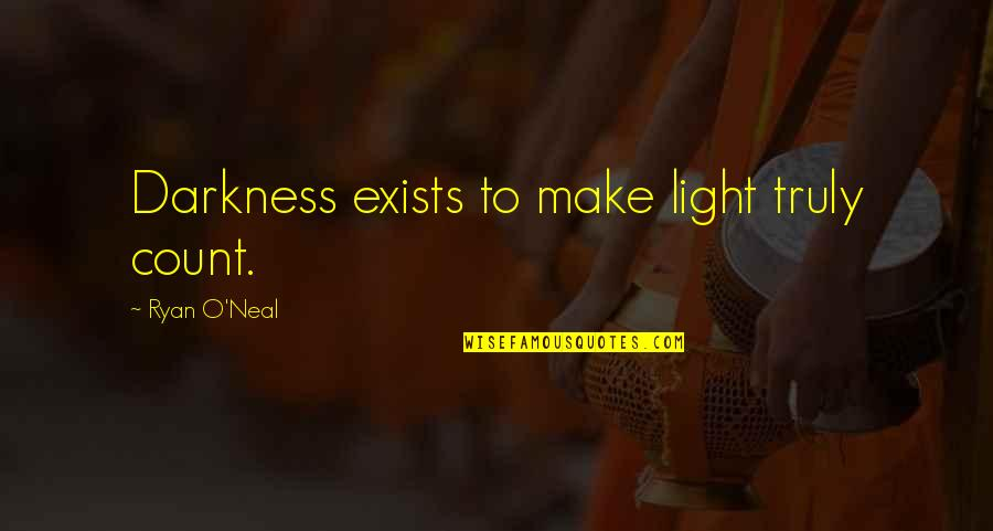 Gender Constructs Quotes By Ryan O'Neal: Darkness exists to make light truly count.